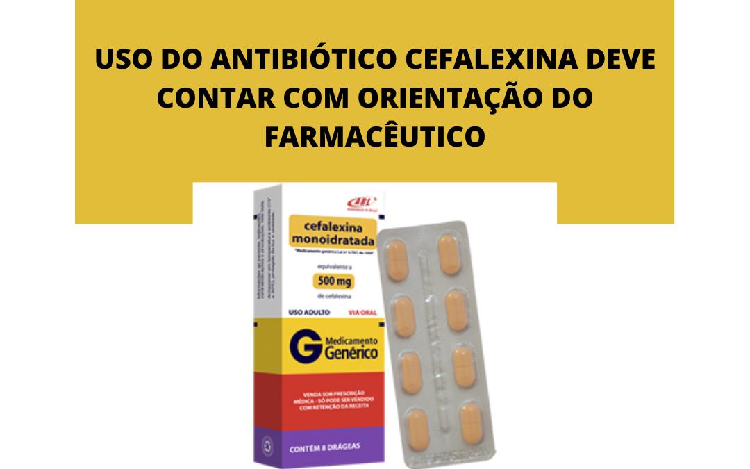 Uso do antibiótico cefalexina deve contar com orientação do farmacêutico
