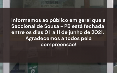 Seccional de Sousa-PB fechada entre os dias 01 a 11 de junho de 2021